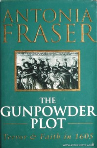 "Antonia Fraser - The Gunpowder Plot ""Terror & Faith in 1605"" - Weidenfeld & Nicolson - London. 1996. Desc. 347 pág / 24 cm x 16 cm / E. Ilust. «€30.00»"