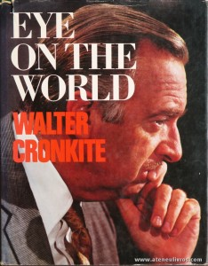 Walter Cronkite - Eye On The World - Cowles Book Company, Inc - New York - 1971. Desc. 310 pág / 26 cm x 20,5 cm / E. Ilust «€50.00»