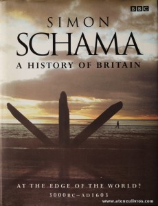 "Simon Schama - A History Of Britain ""At The Edge Of The World? 3000BC-AD1603 - BBC - London - 2000. Desc. 416 pág / 25 cm x 19 cm / E. Ilust «€30.00»"