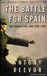 Antony Beevor - The Battle For Spain (The Spanish Civil War 1936-1939) - Phoenix - London - 2006. Desc. 586 pág / 22 cm x 13 cm / Br. ILust «€20.00»