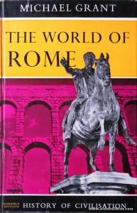 Michael Grant - The World Of Rome (History Of Civilisations) - Weidenfeld And Nicolson - London - 1960. Desc. 321 pág / 25 cm x 16 cm / E. Ilust «€20.00»