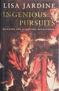 "Lisa Jardine - Ingenious Pursuits ""Building The Scientific Revolution"" - Little, Brown And Company - London - 1999. Desc. 444 pág / 24 cm x 16 cm / E. Ilust. «€25.00»"