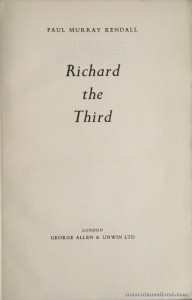 Paul Murray Kendall - Richard The Third - George Allen & Unwin Ltd - London - 1955. Desc. 514 pág / 24 cm x 15, 5 cm / E. Ilust «€25.00»