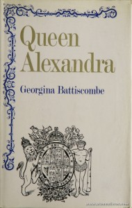 Georgina Battiscombe - Queen Alexandra - Constable - London - 1969. Desc. 336 pág / 24 cm x 15,5 cm / E. Ilust «€35.00»