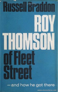 Russell Braddon - Roy Thomson Of Fleet Street - Collins - London - 1965. Desc. 396 pág / 24 cm x 15 cm / E. Ilust «€20.00»