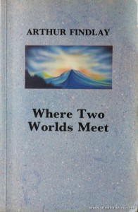 Arthur Findlay - Where Two Worlds Meet «€5.00»