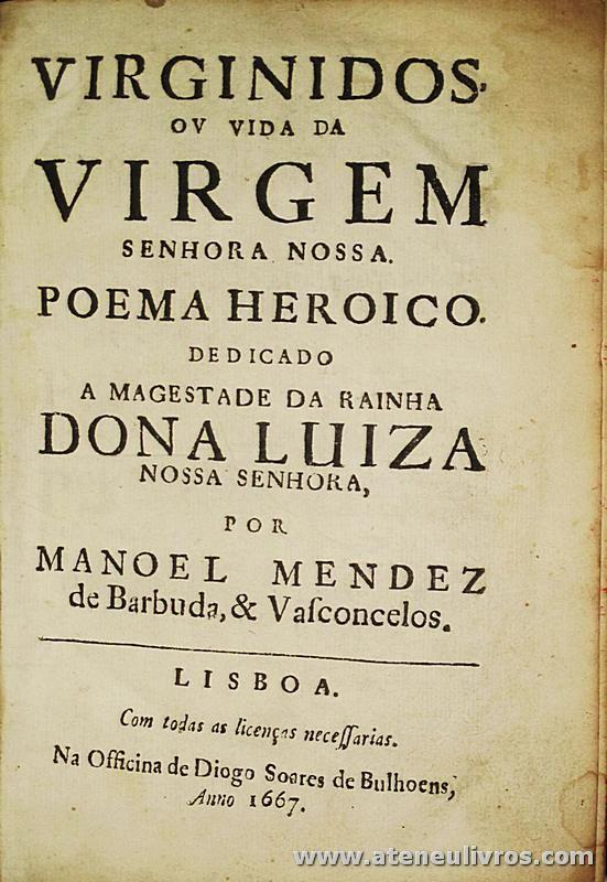 Virginidos ou Vida da Virgem Senhora Nossa Poema Heroica Dedicado a Magestade da Rainha Dona Luiza