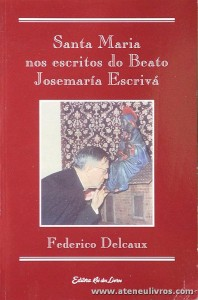 Federico Delcaux - Santa Maria nos Escritos do Beato Josemaria Escrivá - Editora Rei dos Livros - Lisboa - 1996. Desc. 192 pág «€10.00»