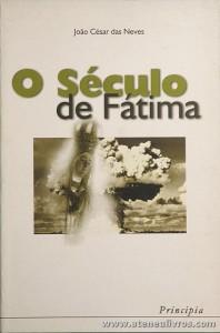 João César das Neves - O Século de Fátima - Principia - Lisboa - 2002. Desc. 220 pág «€10.00»