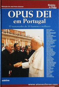 José Freire Antunes (Direcção) - Opus Dei em Portugal - Adeline - Lisboa - 2002. Desc. 529 pág «€40.00»