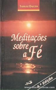 Tadeusz Dajczer - Meditações Sobre a Fé - Paulus - Lisboa -1995. Desc. 249 pág «€5.00»
