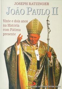 Joseph Ratzinger - João Paulo II «Vinte e Dois Anos na História com Fátima Presente - Paulus - Lisboa - 2000. Desc. 70 pág «€5.00»