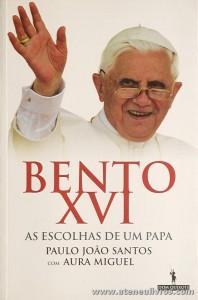 Paulo João Santos com Aura Miguel - Bento XVI as Escolhas de um Papa - Dom Quixote - Lisboa - 2005. Desc. 179 pág «€5.00»