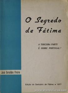 José Geraldes Freire - O Segredo de Fátima «A Terceira Parte é Sobre Portugal?» - Edição do Santuário de Fátima - Fátima . 1977. Desc. 151 pág «€20.00»