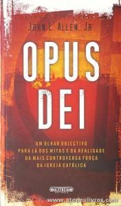 John L. Allen. Jr - Opus Dei - Aletheia Editores - Lisboa - 2005. Desc. 415 pág «€10.00»