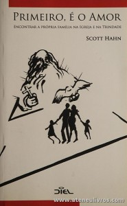 Scott Hahn - Primeiro, É o Amor «Encontrar a Própria Família na Igreja e na Trindade» - Diel - Lisboa - 2006. Desc. 139 pág «€5.00»