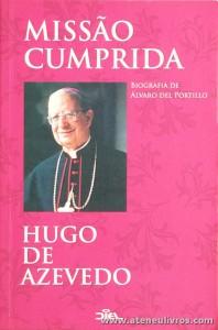 Hugo de Azevedo - Missão Cumprida «Biografia de Álvaro Del Portillo» - Diel - Lisboa - 2008. Desc. 343 pág «€15.00»