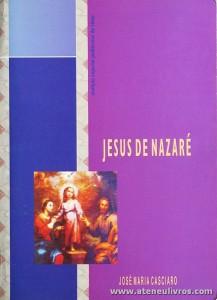 José Maria Casciaro - Jesus de Nazaré - Instituto Superior Politécnico de Viseu - 1999. Desc. 598 pág / 24 cm x 17 cm / Br. «€35.00»
