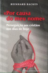 Reinhard Backer - «Por Causa do Meu Nome» Perseguição aos Cristãos nos Doas de Hoje» - 267 pág «€10.00»
