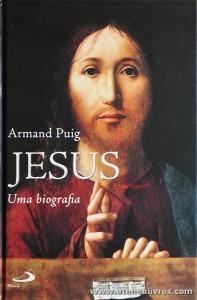 Armand Puig - Jesus «Uma Biografia - Paulus - Lisboa - 2006. Desc. 702 pág «€25.00»