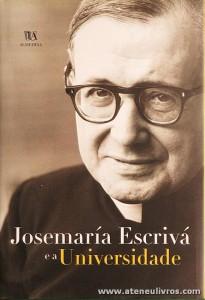 Josemaría Escrivá e a Universidade - Livraria Almedina - Coimbra - 2003. Desc. 164 pág «€10.00»