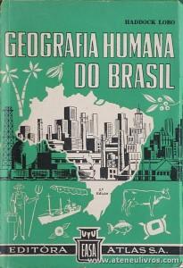 Haddock Lobo - Geografia Humana do Brasil - Editora Atlas S.A. - São Paulo - 1963. Desc. 206 pág / 21 cm x 14 cm / Br - «€15.00«