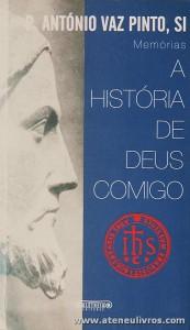 P. António Vaz Pinto. Si - Memorias a História de Deus Comigo - Aletheia Editores - Lisboa - 2006. Desc. 431 pág «€10.00»