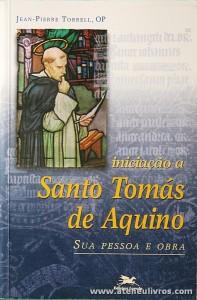 Jean - Pierre Torrell - Iniciação a Santo Tomás de Aquino - Edições Loyola - «€15.00»