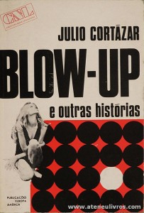 Julio Cortázar - Blow-Up e Outras histórias «€5.00»