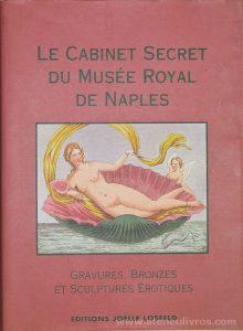 Le Cabinet Secret Du Musée Royal de Naples - Gravures, Bronzes Et Sculptures Érotiques - Editions Joelle Losfeld - 1995. desc. 159 pág + 60 Gravuras / 30 cm x 21,5 cm / Br. Ilust «€50.00»