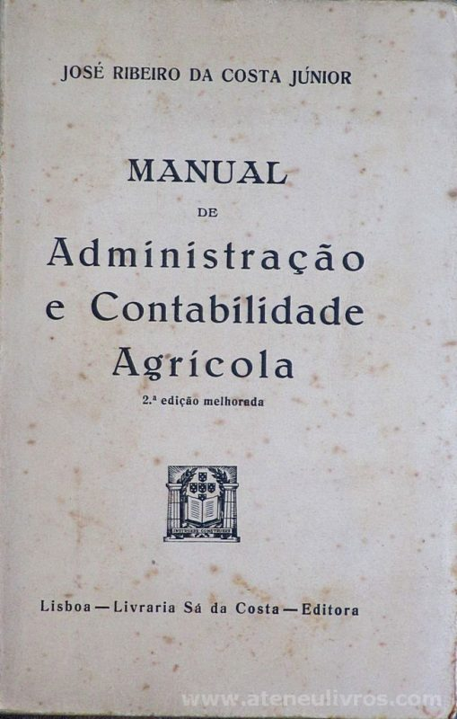 Jose Ribeiro da Costa júnior - Manual de Administração e Contabilidade Agrícola - livraria Sá da Costa - editora - Lisboa - 1945. Desc. 251 pág / 19 cm x 12,50 cm / Br. «€10.00»