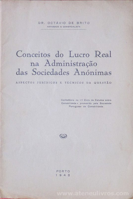 Dr. Octávio de Brito - Conceito do Lucro Real na Administração das Sociedades Anonimas - Porto - 1948. Desc. 18 pág - «€5.00»