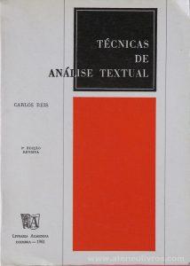 Carlos Reis - Técnica de Análise Textual - Livraria Almedina - Coimbra - 1981. Desc. 482 pág / 21 cm x 15 cm / Br.