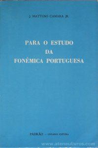 J. Mattoso Camara Jr. - Para o Estudo da Fonêmica Portuguesa - Padrão - Livraria Editora - Rio de Janeiro - 1977. Desc. 140 pág / 21 cm x 14 cm / Br.