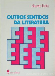 Duarte Faria - Outros Sentidos da Literatura - Editorial Vega Universidade - Lisboa - 1981. Desc. 180 pág / 20 cm x 14,5 cm / Br.