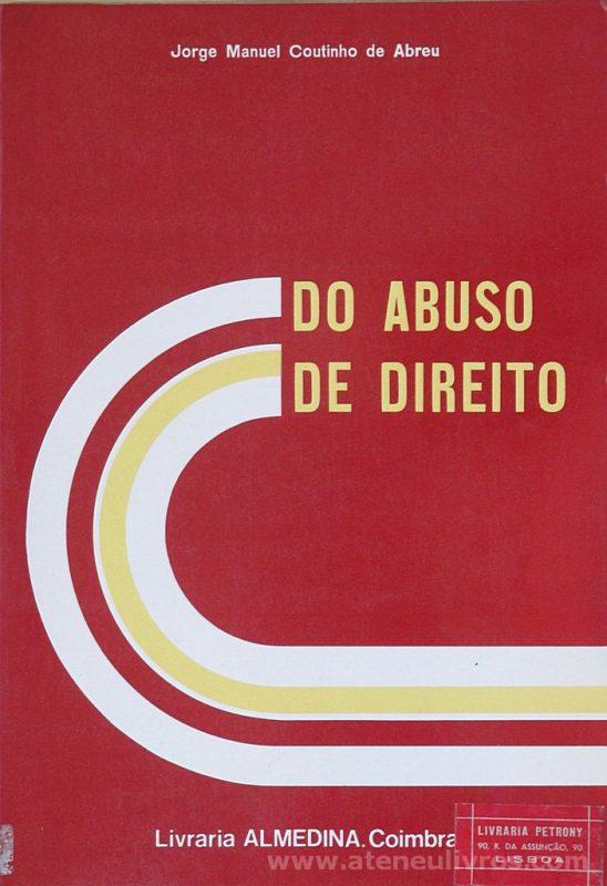 Jorge Manuel Coutinho de Abreu - Do Abuso de Direito - Livraria Almedina - Coimbra - 1983. Desc. 203 pág / 23 cm x 16 cm / Br. «€10.00»